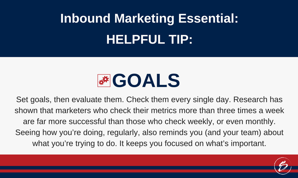Set goals, then evaluate them. Check them every single day. Research has shown that marketers who check their metrics more than three times a week are far more successful than those who check weekly, or even monthly. Seeing how you're doing, regularly, also reminds you (and your team) about what you're trying to do. It keeps you focused on what's important